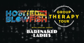 Hootie & The Blowfish To Embark On 44 City 2019 GROUP THERAPY TOUR With Special Guests Barenaked Ladies