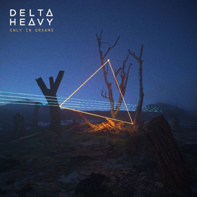 New Album From Delta Heavy ONLY IN DREAMS Out Now