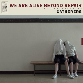 Gatherers Stream New Album WE ARE ALIVE BEYOND REPAIR via Bring The Noise