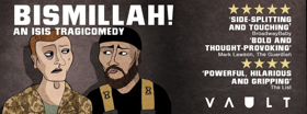 BISMILLAH! An ISIS Tragicomedy Comes To VAULT Festival
