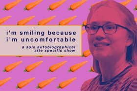 Unattended Baggage Presents the NYC Return of I'M SMILING BECAUSE I'M UNCOMFORTABLE