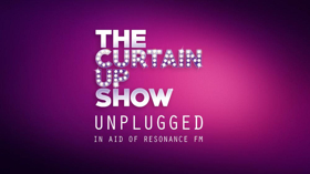 The Curtain Up Show Unplugged Will Benefit Resonance FM