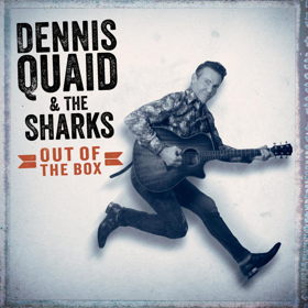 Dennis Quaid & The Sharks Release OUT OF THE BOX on Vinyl for Record Store Day