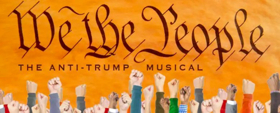 Your Program Is Your Ticket Takes You Behind The Scenes Of WE THE PEOPLE, the Anti-Trump Musical