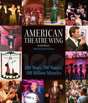 AMERICAN THEATRE WING, AN ORAL HISTORY: 100 YEARS, 100 VOICES, 100 MILLION MIRACLES Will Receive Second Printing