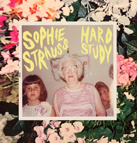 Sophie Strauss Reclaims Power Over Her Femininity With Her New Album HARD STUDY Out Today