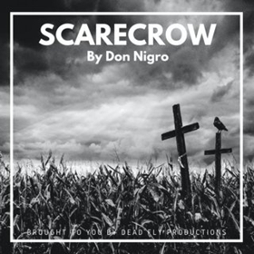 Dead Fly Productions Presents Don Nigro's 'SCARECROW
