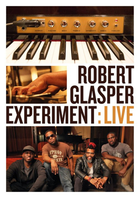 Robert Glasper Experiment: LIVE Coming to DVD Featuring Special Guests this March