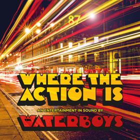 The Waterboys New Album WHERE THE ACTION IS Out Now, Touring The U.S. This Fall