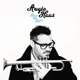 NYC Trumpeter Augie Haas Releases New Studio Album HAVE WE MET?