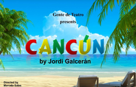 Gente de Teatro Presents CANCUN, a Comedy About the Dreams of What Could Have Been
