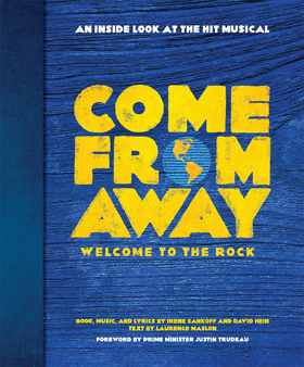 COME FROM AWAY: WELCOME TO THE ROCK Companion Book Out This August; Includes Foreword by Justin Trudeau