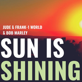Jude & Frank Deliver A Driving Re-Work Of Bob Marley's SUN IS SHINING