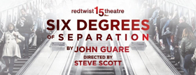 Redtwist's SIX DEGREES OF SEPARATION Extends