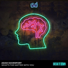 Adam Davenport Signs New Single WHAT'S THE MATTER WITH YOU to Break It Down Music