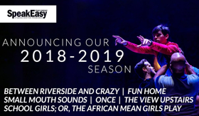 FUN HOME, ONCE, SMALL MOUTH SOUNDS, and More Lead SpeakEasy's 2018-19 Season
