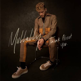UK Pop-Soul Singer Mullally Releases New Single THINK ABOUT YOU