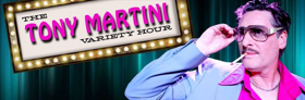 Review: THE TONY MARTINI VARIETY HOUR Takes You Hysterically Back to the Heyday of Rat-Pack Era Las Vegas Lounge Acts