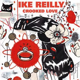 Ike Reilly's Seventh Studio Album CROOKED LOVE Out Tomorrow 5/18