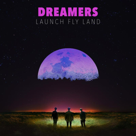 Dreamers New Album LAUNCH FLY LAND Set For Release 4/26