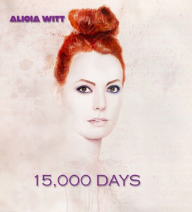 Accomplished Singer/Actress Alicia Witt Announces 15,000 DAYS, EP Set for August 24 Release