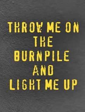 LCT3 Announces Special Event THROW ME ON THE BURNPILE AND LIGHT ME UP