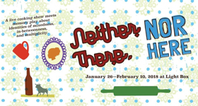 A Host Of People Presents World Premiere Of NEITHER THERE, NOR HERE