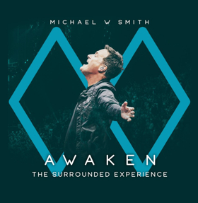 Michael W. Smith Releases AWAKEN: The Surrounded Experience Today From Rocketown Records, The Fuel Music