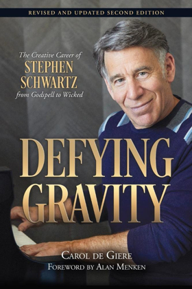 BWW Review: Carol De Giere's Book 'Defying Gravity: The Creative Career of Stephen Schwartz, from Godspell to Wicked Revised and Updated 2nd Ed.' Soars