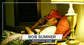 Bob Sumner To Release WASTED LOVE SONGS On 1/25