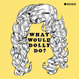 Dolly Parton & Apple Music Proudly Unveil WHAT WOULD DOLLY DO?