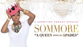 Showtime Presents SOMMORE: A QUEEN WITH NO SPADES