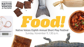 Native Voices Presents Annual Short Play Festival: FOOD!