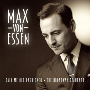 BWW Album Review: Max von Essen's CALL ME OLD-FASHIONED Makes Old Hits New Again