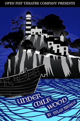 Open Fist Presents Beautiful, Moving, Funny UNDER MILK WOOD