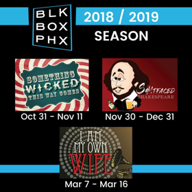 BLK BOX PHX Announces 2018-2019 Season - I AM MY OWN WIFE, SOMETHING WICKED THIS WAY COMES, and S#!TFACED SHAKESPEARE