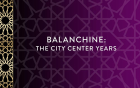 City Center Announces Repertory for BALANCHINE