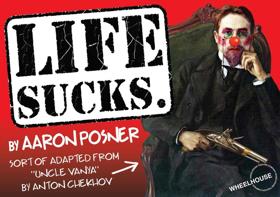 Wheelhouse Theater To Present Aaron Posner's LIFE SUCKS
