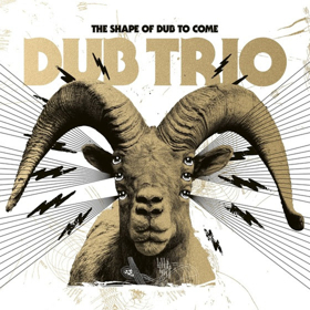 Dub Trio to Release THE SHAPE OF DUB TO COME on 4/26