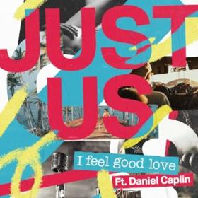 Just Us Released New Single, 'I Feel Good Love' Featuring Daniel Caplin