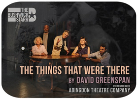 The Bushwick Starr and Abingdon Theatre Company Present David Greenspan's THE THINGS THAT WERE THERE