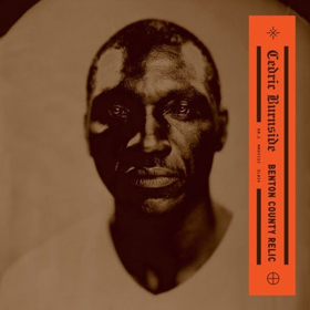 Acclaimed Mississippi Bluesman Cedric Burnside Releases New Album BENTON COUNTY RELIC