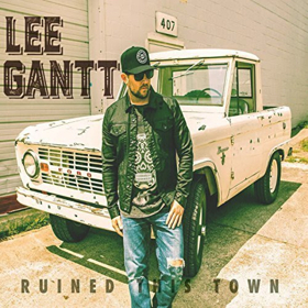 Lee Gantt's Debut Single RUINED THIS TOWN Gets Added To Multiple
