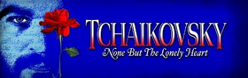 Cast Announced for TCHAIKOVSKY: NONE BUT THE LONELY HEART