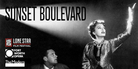 The Lone Star Film Society And Fort Worth Opera Copresent SUNSET BOULEVARD