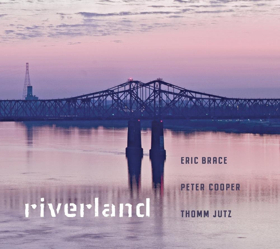 Eric Brace, Peter Cooper & Thomm Jutz To Release RIVERLAND