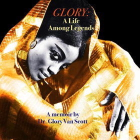 Uncle Bobbie's Presents GLORY: A Life Among Legends By Dr. Glory Van Scott