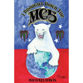 New Book By MC5's Bassist Michael Davis I Brought Down The MC5 Now Available