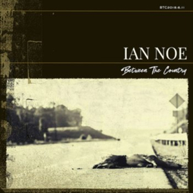 Ian Noe's BETWEEN THE COUNTRY Now Streaming At NPR Music