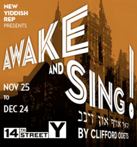 AWAKE AND SING! Begins Performances Today at The Theater at The 14th Street Y
